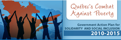 Québec's Combat Against Poverty. Governement Action Plan for Solidarity and social inclusion. 2010-2015.