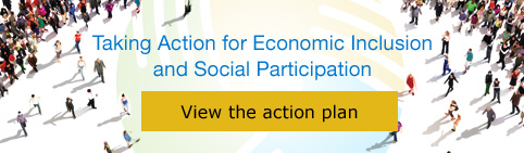 Taking Action for Economic Inclusion and Social Participation. View the action plan.